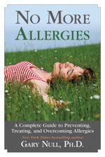 No More Allergies : A Complete Guide to Preventing, Treating, and Overcoming Allergies - Gary Null