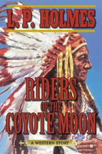 Riders of the Coyote Moon : A Western Story - L. P. Holmes