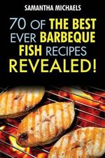 Barbecue Recipes : 70 of the Best Ever Barbecue Fish Recipes...Revealed! - Samantha Michaels