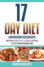 17 Day Diet Cookbook Reloaded : Top 70 Delicious Cycle 1 Recipes Cookbook for Your Rapid Weight Loss - Samantha Michaels