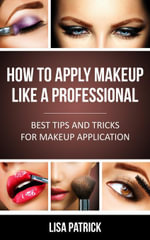 How To Apply Makeup Like A Professional : Best Tips And Tricks For Makeup Application - Lisa Patrick