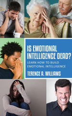 Is Emotional Intelligence Dead? : Learn How To Build Emotional Intelligence - Terence Williams