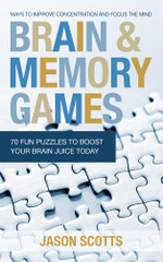 Brain and Memory Games : 70 Fun Puzzles to Boost Your Brain Juice Today: Ways to Improve Concentration and Focus the Mind - Jason Scotts