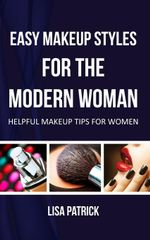 Easy Makeup Styles For The Modern Woman : Helpful Makeup Tips For Women - Lisa Patrick