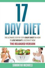 17 Day Diet : The Ultimate Step by Step Cheat Sheet on How to Lose Weight & Sustain It Now - Samantha Michaels