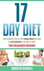 17 Day Diet : The Ultimate Step by Step Cheat Sheet on How to Lose Weight & Sustain It Now - Michaels Samantha