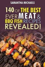 Barbecue Cookbook : 140 of the Best Ever Barbecue Meat & BBQ Fish Recipes Book...Revealed! - Samantha Michaels