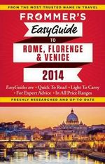 Frommer's EasyGuide to Rome, Florence and Venice 2014 : Easy Guides - Donald Strachan