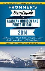 Frommer's Easyguide to Alaskan Cruises and Ports of Call 2014 - Fran Wenograd Golden