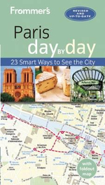 Frommer's Day-By-Day Guide to Paris : 23 Smart Ways to See the City - Anna Brooks