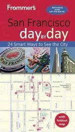 Frommer's Day-By-Day Guide to San Francisco : 24 Smart Ways to See the City - Erika Lennert