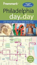 Frommer's Day-By-Day Guide to Philadelphia : 23 Smart Ways to See the City - Reid Bramblett