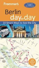 Frommer's Berlin Day by Day : 22 Smart Ways to See the City - Donald Olson