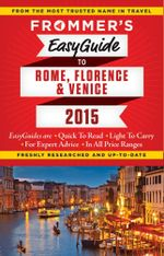 Frommer's EasyGuide to Rome, Florence and Venice 2015 : Easy Guides - Stephen Keeling