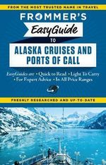 Frommer's Easyguide to Alaska Cruises and Ports of Call : Easy Guides - Fran Golden