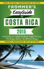 Frommer's EasyGuide to Costa Rica 2015 : Easy Guides - Eliot Greenspan