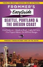 Frommer's EasyGuide to Seattle, Portland and the Oregon Coast : Easy Guides - Donald Olson