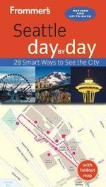 Frommer's Seattle Day by Day : 28 Smart Ways to See the City - Donald Olson