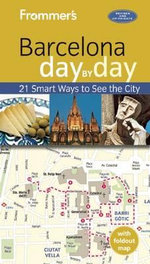 Frommer's Barcelona Day by Day : 21 Smart Ways to See the City - Patricia Harris