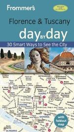 Frommer's Florence and Tuscany Day by Day : 30 Smart Ways to See the City - Stephen Brewer