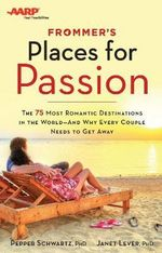 Frommer's/AARP Places for Passion : The 75 Most Romantic Destinations in the World - and Why Every Couple Needs to Get Away - Pepper Schwartz