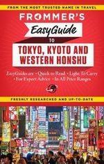 Frommer's Easyguide to Tokyo, Kyoto and Western Honshu : Easy Guides - Beth Reiber