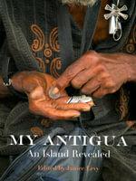 My Antigua, an Island Revealed - Janice Levy