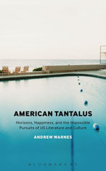 American Tantalus : Horizons, Happiness, and the Impossible Pursuits of US Literature and Culture - Andrew Warnes