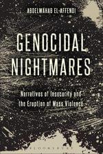 Genocidal Nightmares : Narratives of Insecurity and the Logic of Mass Atrocities