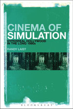 Cinema of Simulation : Hyperreal Hollywood in the Long 1990s - Randy Laist