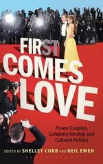 First Comes Love : Power Couples, Celebrity Kinship, and Cultural Politics