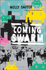 The Coming Swarm : DDOS Actions, Hacktivism, and Civil Disobedience on the Internet - Molly Sauter