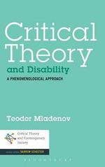Critical Theory and Disability : A Phenomenological Approach - Teodor Mladenov