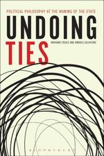 Undoing Ties : Political Philosophy at the Waning of the State - Mariano Croce