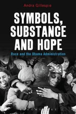 Symbols, Substance and Hope : Race and the Obama Administration - Andra Gillespie