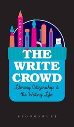 The Write Crowd : Literary Citizenship and the Writing Life - Lori A. May