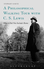 A Philosophical Walking Tour with C.S. Lewis : Why it Did Not Include Rome - Stewart Goetz