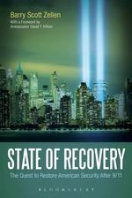 State of Recovery : The Quest to Restore American Security After 9/11 - Barry Scott Zellen