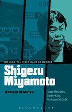 Shigeru Miyamoto : Super Mario Bros., Donkey Kong, The Legend of Zelda - Jennifer deWinter
