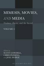 Mimesis, Movies, and Media : Violence, Desire, and the Sacred, Volume 3