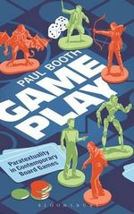 Game Play : Paratextuality in Contemporary Board Games - Paul Booth