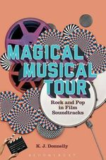 Magical Musical Tour : Rock and Pop in Film Soundtracks - Kevin J. Donnelly