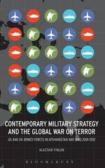 Contemporary Military Strategy and the Global War on Terror : US & UK Armed Forces in Afghanistan and Iraq 2001-2012 - Alastair Finlan