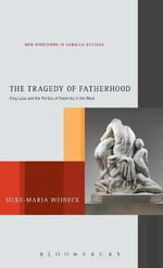 The Tragedy of Fatherhood : King Laius and the Politics of Paternity in the West - Silke-Maria Weineck