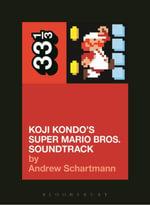 Koji Kondo's Super Mario Bros. Soundtrack - Andrew Schartmann