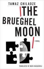 The Brueghel Moon : A Novel - Tamaz Chiladze