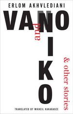 Vano and Niko : And Other Stories - Erlom Akhvlediani