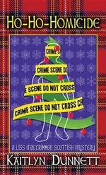 Ho-Ho-Homicide : A Lis Maccrimmon Mystery - Kaitlyn Dunnett