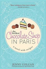 The Loveliest Chocolate Shop in Paris : A Novel with Recipes - Jenny Colgan