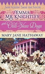 Emma, Mr. Knightley and Chili-Slaw Dogs : Jane Austen Takes the South - Mary Jane Hathaway